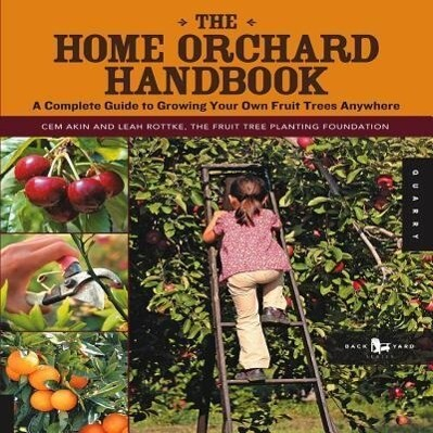 The Home Orchard Handbook: A Complete Guide to Growing Your Own Fruit Trees Anywhere als Taschenbuch