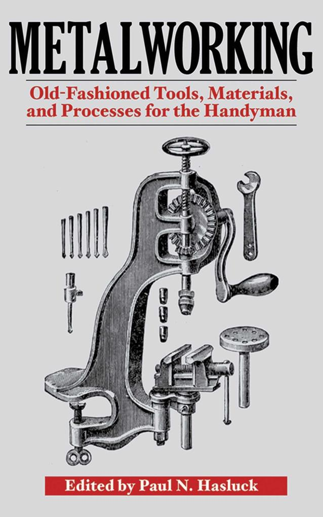 Metalworking: Tools, Materials, and Processes for the Handyman als Taschenbuch