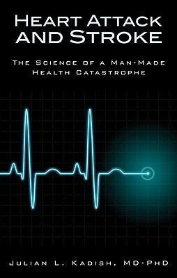 Heart Attack and Stroke: The Science of a Man-Made Health Catastrophe als Taschenbuch