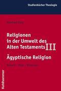 Religionen in der Umwelt des Alten Testaments III: Ägyptische Religion