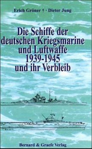Die Schiffe der deutschen Kriegsmarine und Luftwaffe 1939-1945 und ihr Verbleib als Buch (gebunden)