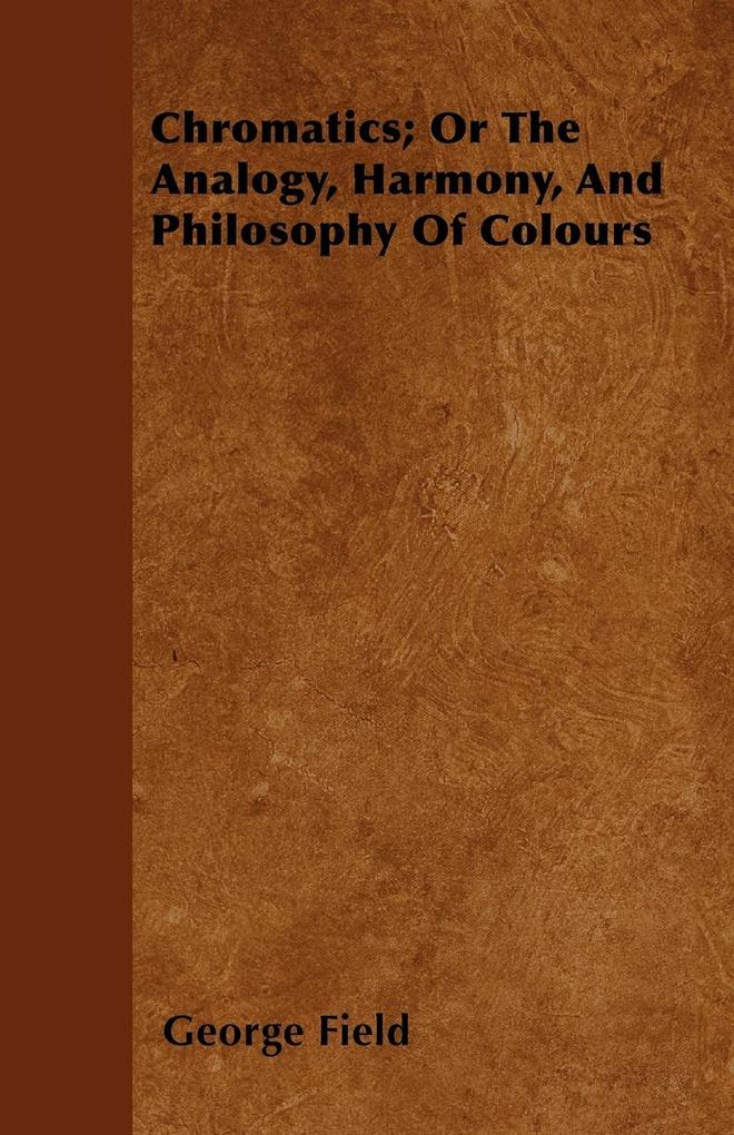 Chromatics; Or The Analogy, Harmony, And Philosophy Of Colours als Taschenbuch