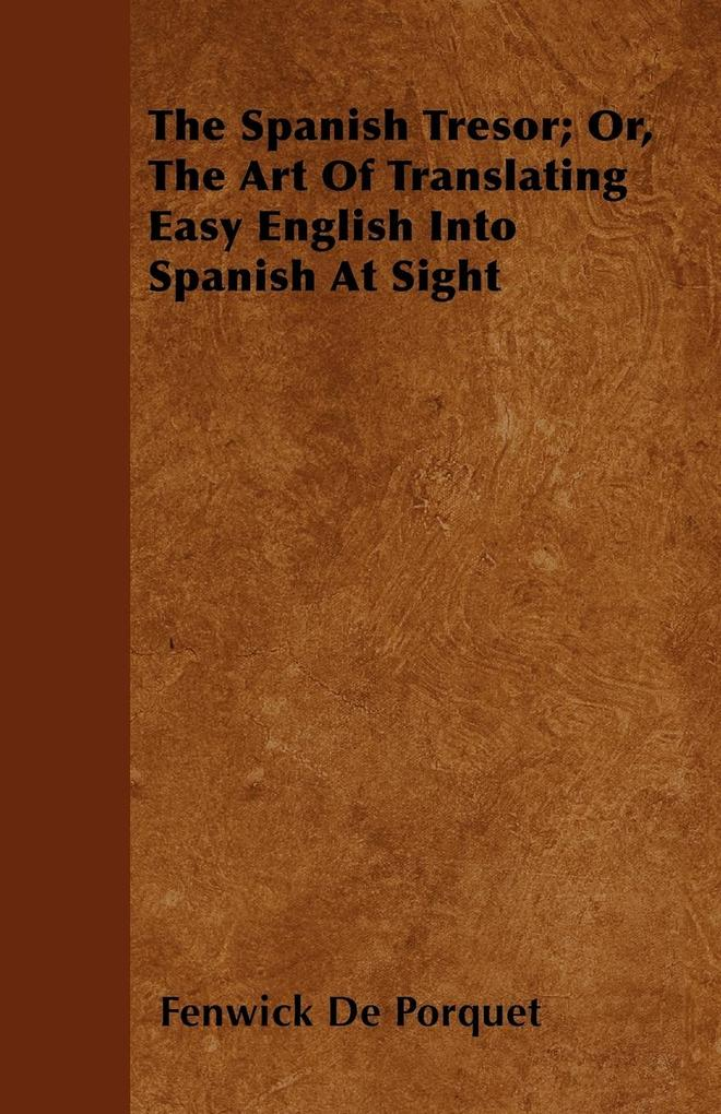 The Spanish Tresor; Or, The Art Of Translating Easy English Into Spanish At Sight als Taschenbuch