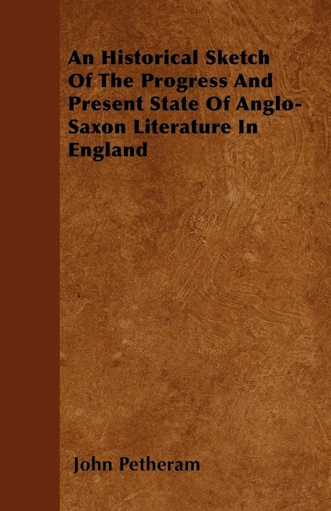 An Historical Sketch Of The Progress And Present State Of Anglo-Saxon Literature In England als Taschenbuch