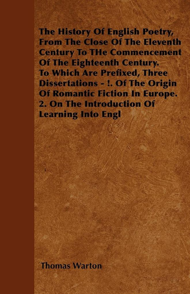 The History Of English Poetry, From The Close Of The Eleventh Century To THe Commencement Of The Eighteenth Century. To Which Are Prefixed, Three Dissertations - !. Of The Origin Of Romantic Fiction In Europe. 2. On The Introduction Of Learning Into Engl als Taschenbuch
