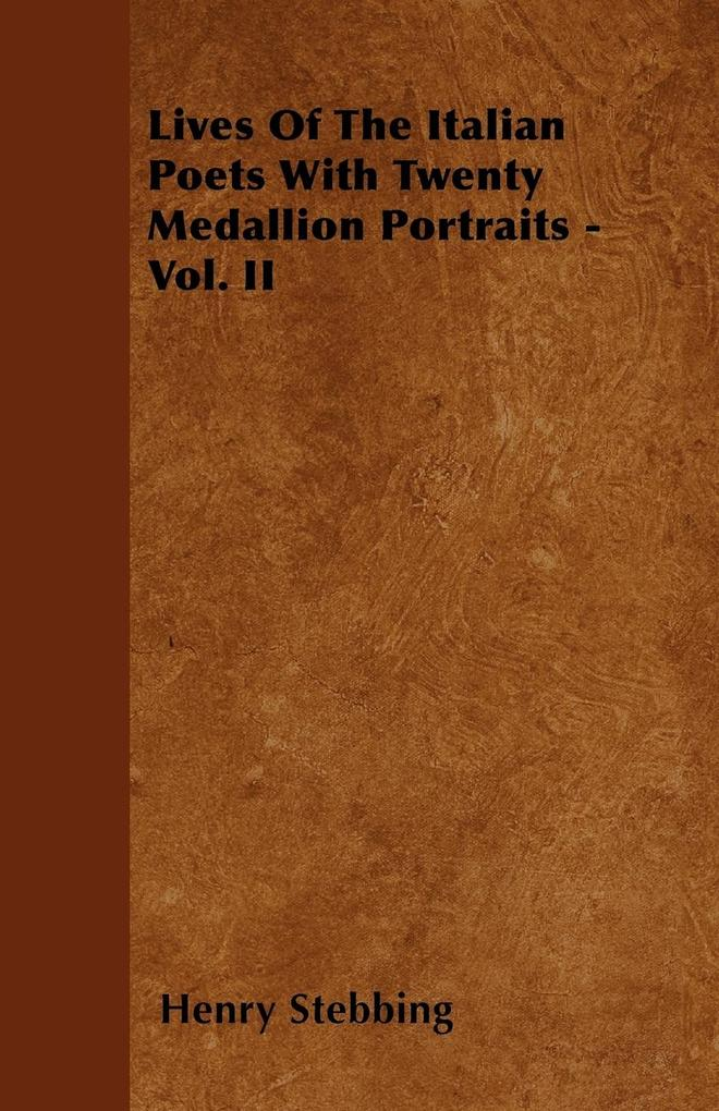 Lives Of The Italian Poets With Twenty Medallion Portraits - Vol. II als Taschenbuch