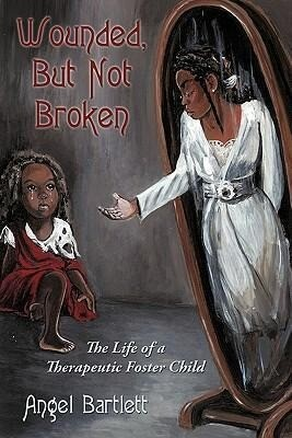Wounded, But Not Broken: The Life of a Therapeutic Foster Child als Buch (gebunden)