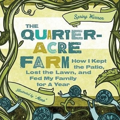 The Quarter-Acre Farm: How I Kept the Patio, Lost the Lawn, and Fed My Family for a Year als Taschenbuch