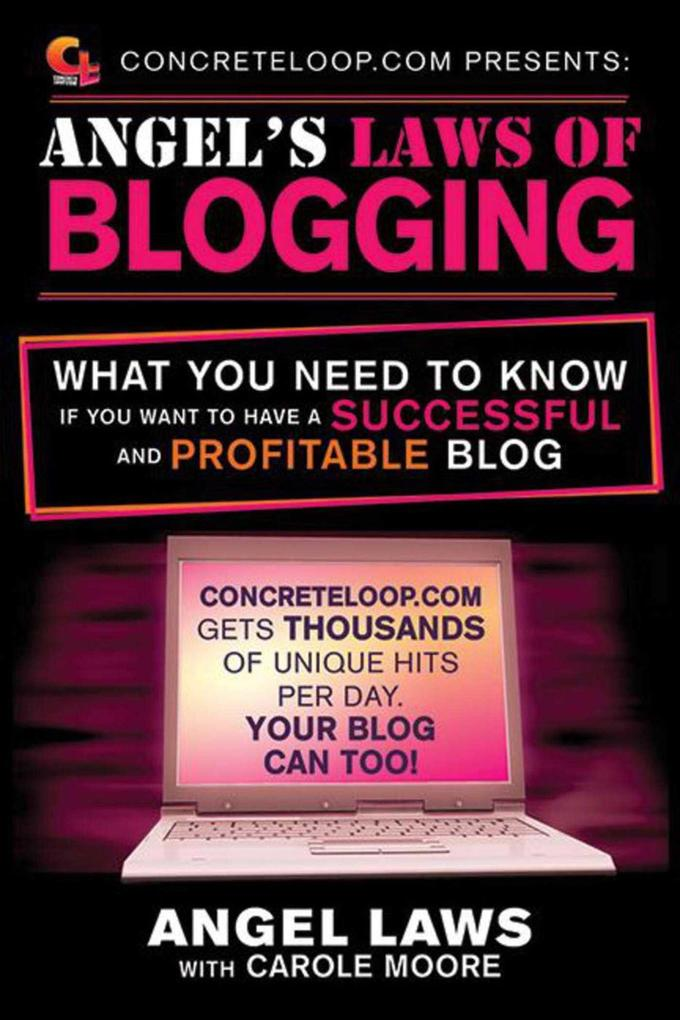 Concreteloop.com Presents: Angel's Laws of Blogging: What You Need to Know If You Want to Have a Successful and Profitable Blog als Taschenbuch