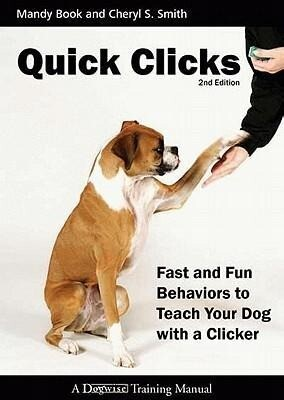 Quick Clicks: Fast and Fun Behaviors to Teach Your Dog with a Clicker als Taschenbuch