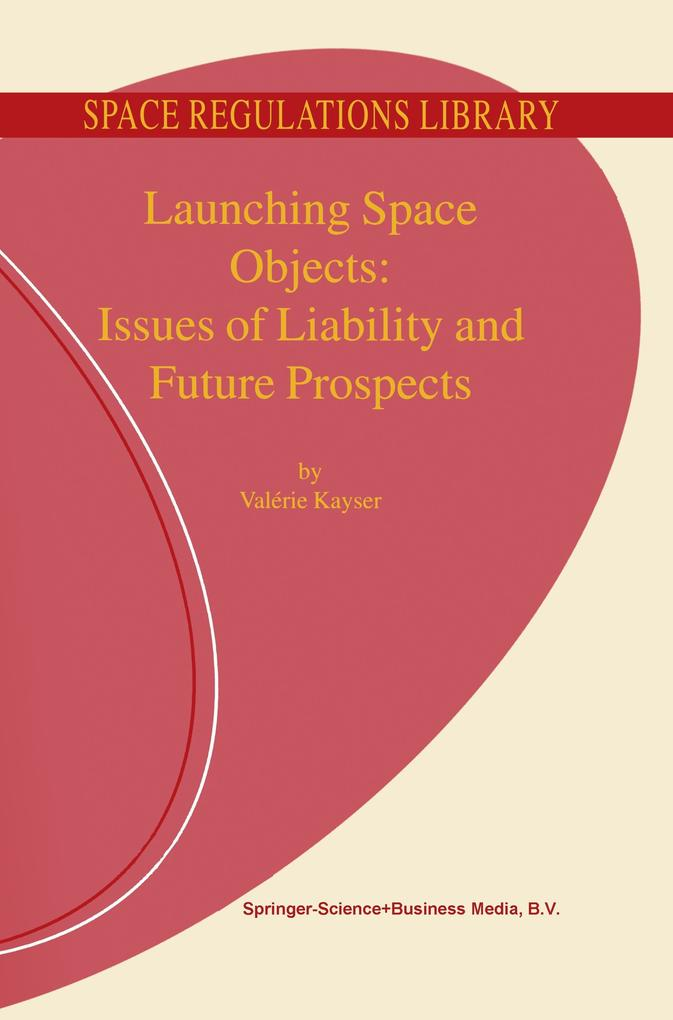 Launching Space Objects: Issues of Liability and Future Prospects als Buch (gebunden)