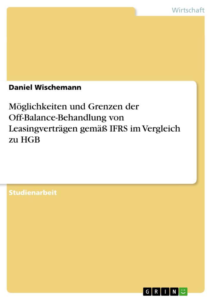 Möglichkeiten und Grenzen der Off-Balance-Behandlung von Leasingverträgen gemäß IFRS im Vergleich zu als Buch (gebunden)