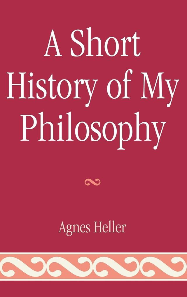 A Short History of My Philosophy als Buch (gebunden)