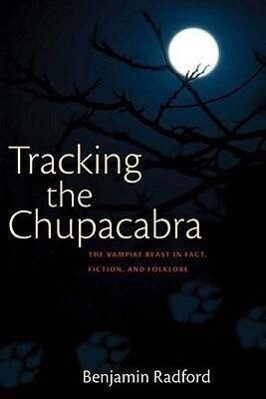 Tracking the Chupacabra: The Vampire Beast in Fact, Fiction, and Folklore als Taschenbuch