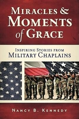Miracles and Moments of Grace: Inspiring Stories from Military Chaplains als Taschenbuch