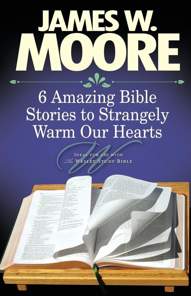 6 Amazing Bible Stories to Strangely Warm Our Hearts als Taschenbuch