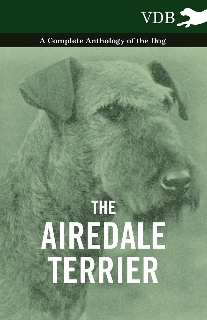 The Airedale Terrier - A Complete Anthology of the Dog - als Taschenbuch