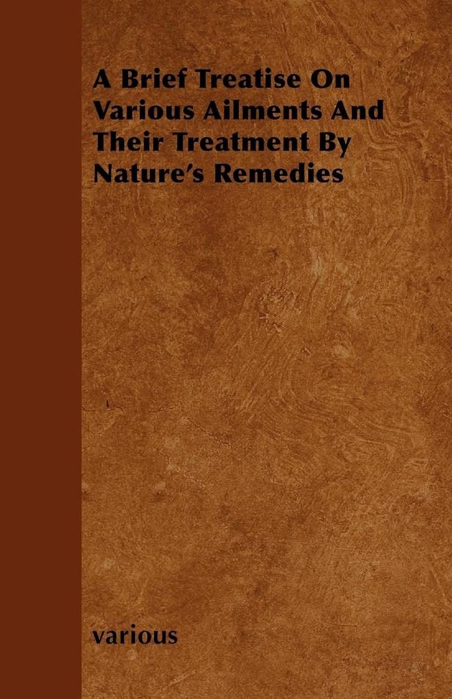A Brief Treatise on Various Ailments and Their Treatment by Nature's Remedies als Taschenbuch