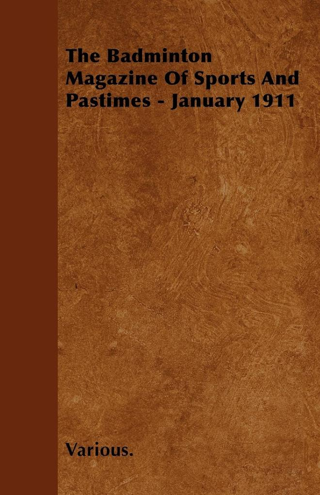 The Badminton Magazine of Sports and Pastimes - January 1911 als Taschenbuch