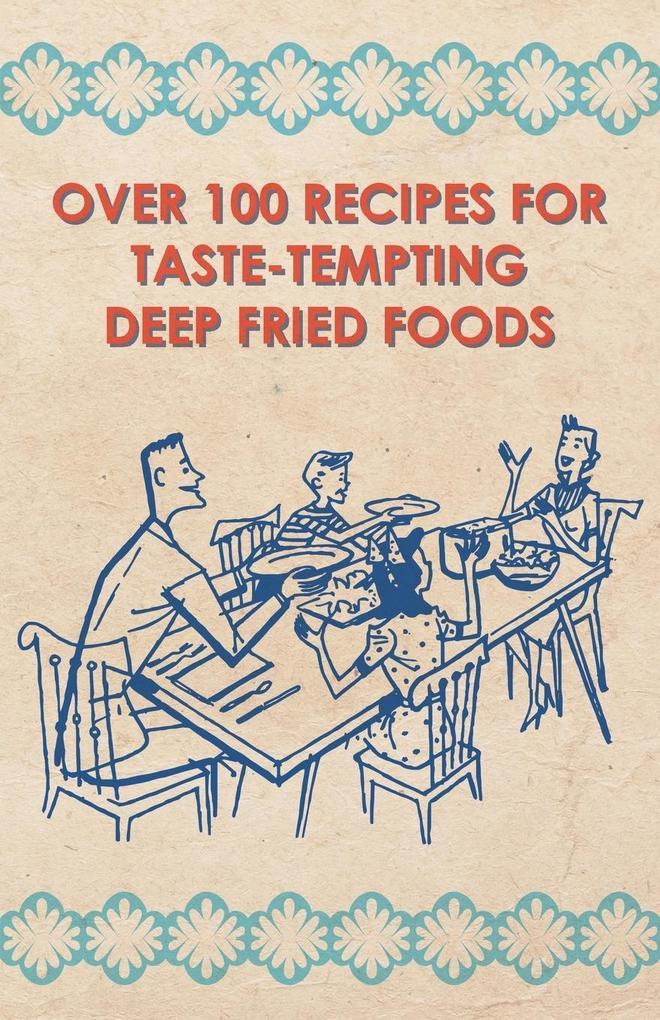Over 100 Recipes For Taste-Tempting Deep Fried Foods als Taschenbuch