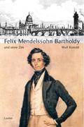 Große Komponisten und ihre Zeit. Felix Mendelssohn Bartholdy und seine Zeit