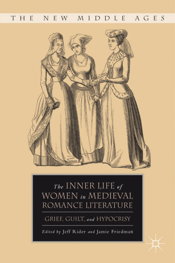 The Inner Life of Women in Medieval Romance Literature: Grief, Guilt, and Hypocrisy als Buch (gebunden)