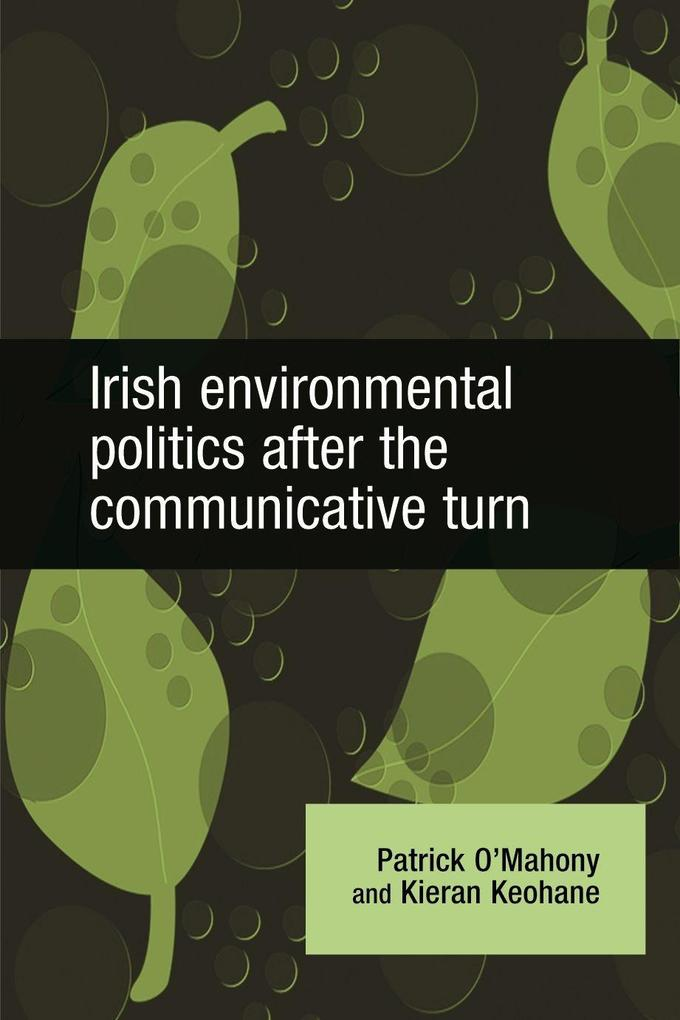 Irish Environmental Politics After the Communicative Turn als Buch (gebunden)
