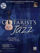 The Classical Guitarist's Guide to Jazz: Expand Your Playing with a New Style, Book & MP3 CD [With CD (Audio)]