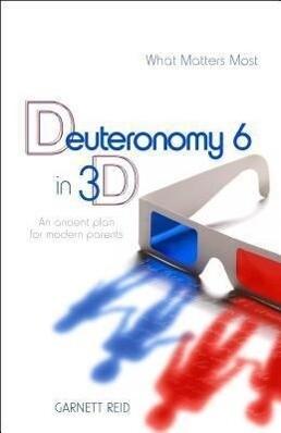 Deuteronomy 6 in 3D: An Ancient Plan for Modern Parents als Taschenbuch