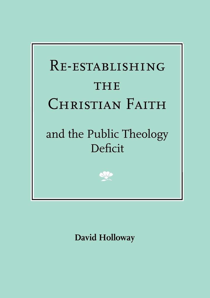 Re-Establishing the Christian Faith - And the Public Theology Deficit als Taschenbuch