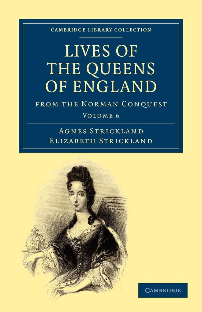 Lives of the Queens of England from the Norman Conquest - Volume 6 als Taschenbuch