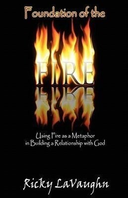 Foundation of the Fire: Using Fire as a Metaphor in Building a Relationship with God als Taschenbuch