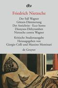 Der Fall Wagner. Götzen-Dämmerung. Der Antichrist. Ecce homo. Dionysos-Dithyramben. Nietzsche contra Wagner