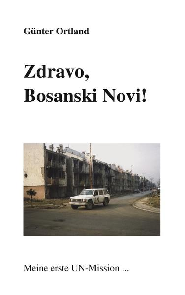 Zdravo, Bosanski Novi...Meine erste UN-Mission als Buch (kartoniert)