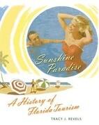 Sunshine Paradise: A History of Florida Tourism