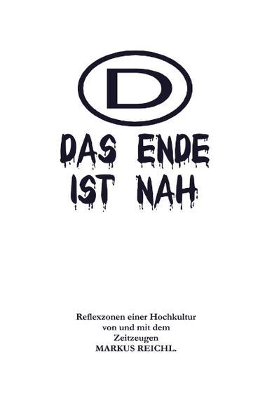 Das Ende ist nah - Reflexzonen einer Hochkultur von und mit dem Zeitzeugen Markus Reichl als Buch (kartoniert)