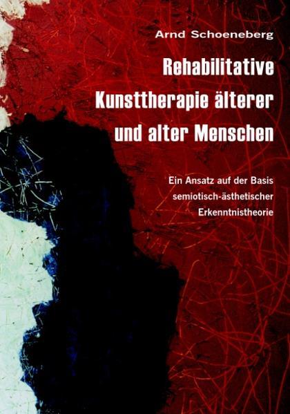Rehabilitative Kunsttherapie älterer und alter Menschen als Buch (kartoniert)