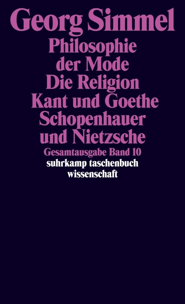Philosophie der Mode (1905). Die Religion (1906/1912). Kant und Goethe (1906/1916); Schopenhauer und als Taschenbuch