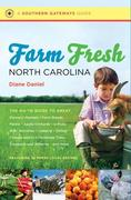 Farm Fresh North Carolina: The Go-To Guide to Great Farmers' Markets, Farm Stands, Farms, Apple Orchards, U-Picks, Kids' Activities, Lodging, Din