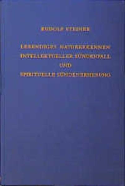 Lebendiges Naturerkennen. Intellektueller Sündenfall und spirituelle Sündenerhebung als Buch (gebunden)