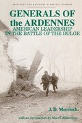 Generals of the Ardennes: American Leadership in the Battle of the Bulge