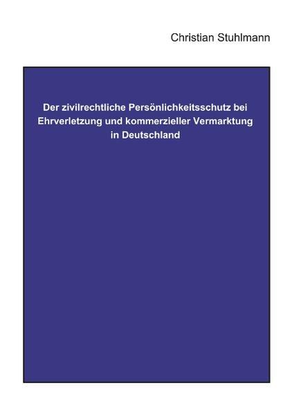 Der Zivilrechtliche Persönlichkeitsschutz bei Ehrverletzung und kommerzieller Vermarktung in Deutschland als Buch (kartoniert)