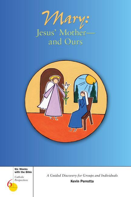 Mary: Jesus' Mother--And Ours: A Guided Discovery for Groups and Individuals als Taschenbuch