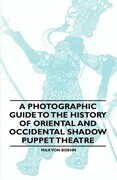 A Photographic Guide to the History of Oriental and Occidental Shadow Puppet Theatre