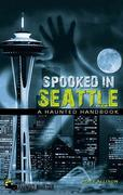 Spooked in Seattle: A Haunted Handbook