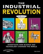 The Industrial Revolution: Investigate How Science and Technology Changed the World with 25 Projects