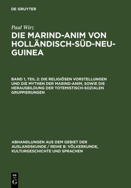 Die religiösen Vorstellungen und die Mythen der Marind-anim, sowie die Herausbildung der totemistisch-sozialen Gruppierungen als Buch (gebunden)