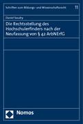 Die Rechtsstellung des Hochschulerfinders nach der Neufassung von § 42 ArbNErfG