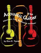 The Acoustic Guitar, Vol I: Adjustment, Care, Maintenance, and Repair