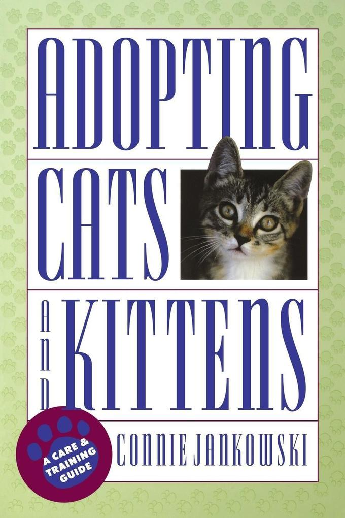 Adopting Cats and Kittens: A Care and Training Guide als Taschenbuch